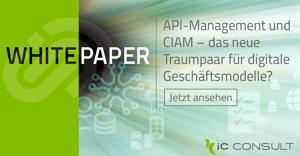 API-Management und CIAM - das neue Traumpaar für digitale Geschäftsmodelle?